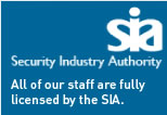 All of our staff are fully licensed by the SIA (Security Industry Authority)